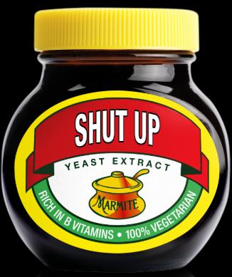 shut up marmite